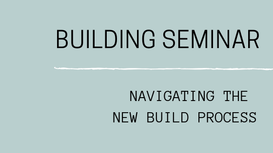 Building Seminar: Navigating The New Build Process